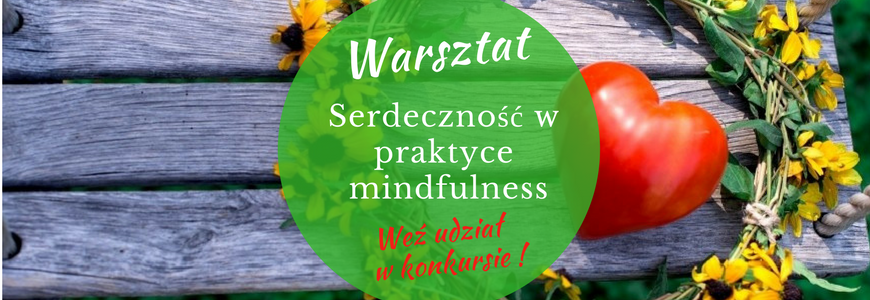 Serdeczność w praktyce mindfulness – warsztat i konkurs!