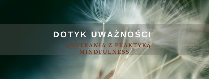 """""""Dotyk Uważności"""" – Spotkania z praktyką mindfulness"""