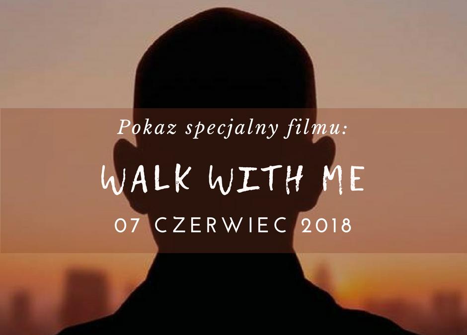 """Pokaz specjalny filmu – """"WALK WITH ME"""""""