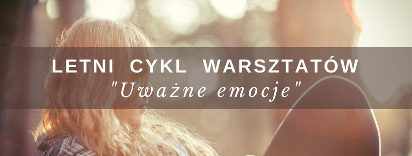 Uważne emocje – Letni cykl warsztatów (23.08, godz.18.00)