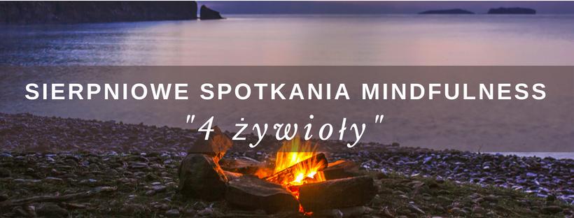 """Sierpniowe Spotkania Mindfulness – """"Cztery żywioły"""" (07.08; 14.08; 21.08; 28.08; godz.19.00)"""