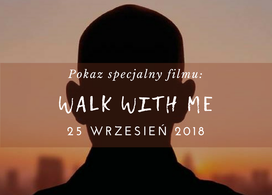 """Pokaz specjalny filmu """"WALK WITH ME"""" 25.09.2018"""