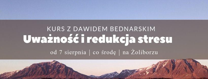 Kurs medytacji uważności i redukcji stresu z Dawidem Bednarskim – start 7.08.2019