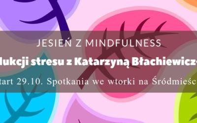 Jesień z mindfulness.        Kurs redukcji stresu MBSR z Katarzyną Błachiewicz-Korygą.