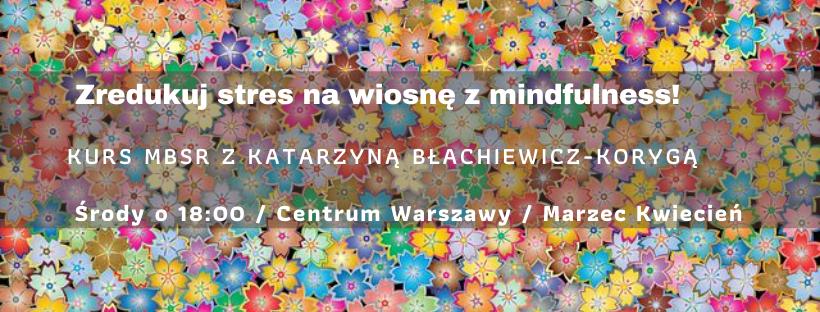 Wiosenny kurs mindfulness z Katarzyną Błachiewicz-Korygą – start 11 marca