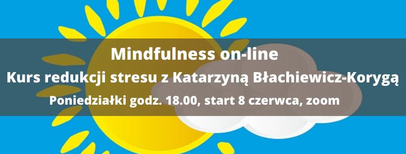 Mindfulness on-line. Kurs redukcji stresu z Katarzyną Błachiewicz-Korygą w czerwcu i lipcu