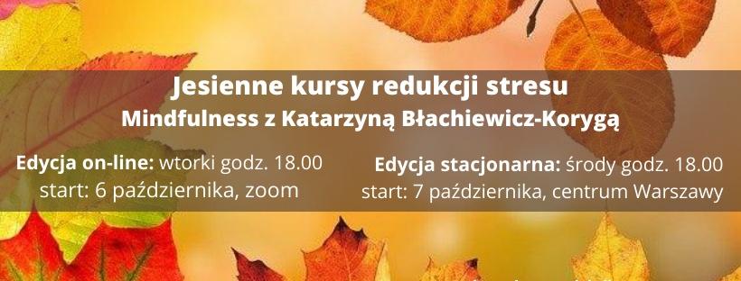 Jesienne kursy redukcji stresu Mindfulness z Katarzyną Błachiewicz-Korygą. Edycja on-line i stacjonarna