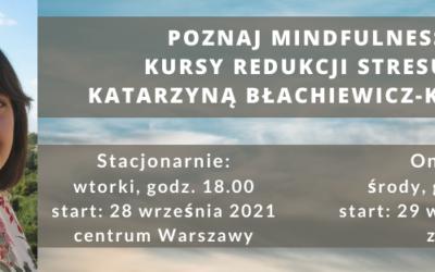Poznaj mindfulness.                                         Kursy redukcji stresu z Katarzyną Błachiewicz-Korygą. 2 edycje – stacjonarna (wieczorem) i on-line (rano).                                                         Start 28 i 29 września 2021